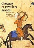 Collectif Chevaux et cavaliers arabes dans les arts d'Orient et d'Occident: Exposition présentée à l'Institut du monde arabe, Paris