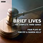 Brief Lives: The Complete Series 3: A BBC Radio 4 dramatisation | Tom Fry,Sharon Kelly