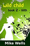 Wild Child, Book 2 - Lilith