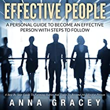 Effective People: A Personal Guide to Become an Effective Person with Steps to Follow a Step-by-Step Guide to Forming Habits and Traits to Become an Effective Person (       UNABRIDGED) by Anna Gracey Narrated by Detris D. Brown