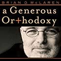 A Generous Orthodoxy Audiobook by Brian D. McLaren Narrated by Art Carlson