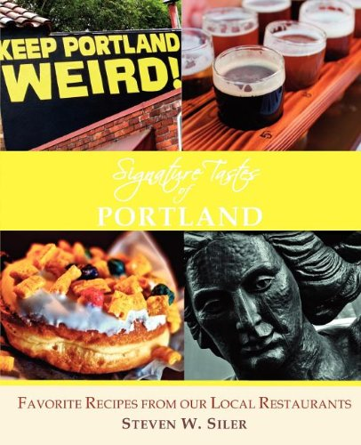 Signature Tastes of Portland: Favorite Recipes of our Local Restaurants by Steven W. Siler