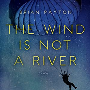 The Wind Is Not a River | [Brian Payton]