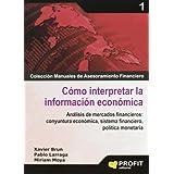 COMO INTERPRETAR LA INFORMACION ECONOMICA: Análisis de mercados financieros: coyuntura económica, sistema financiero...