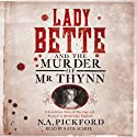 Lady Bette and the Murder of Mr Thynn (       UNABRIDGED) by N. A. Pickford Narrated by Katie Scarfe