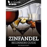 Zinfandel: Beginners Guide to Wine (101 Publishing: Wine Series) ~ Stacie Hunt