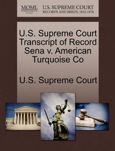 U.S. Supreme Court Transcript of Record Sena v. American Turquoise Co
