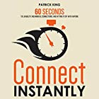 Connect Instantly: 60 Seconds to Likability, Meaningful Connections, and Hitting It off with Anyone Hörbuch von Patrick King Gesprochen von: Joe Hempel