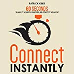 Connect Instantly: 60 Seconds to Likability, Meaningful Connections, and Hitting It off with Anyone | Patrick King