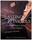 img - for Lasting Memories : A Complete Guide to Creating a Family Scrapbook book / textbook / text book