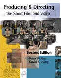img - for Producing and Directing the Short Film and Video by Peter W. Rea (2002-06-11) book / textbook / text book