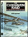 img - for The Cuxhaven Raid - the World's First Carrier Air Strike book / textbook / text book