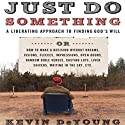 Just Do Something (       UNABRIDGED) by Kevin DeYoung Narrated by Adam Verner