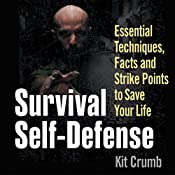 Survival Self Defense: Essential Tips, Facts and Techniques to Save Your Life | [Kit K. Crumb]