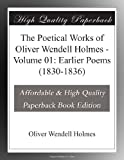 The Poetical Works of Oliver Wendell Holmes - Volume 01: Earlier Poems (1830-1836)