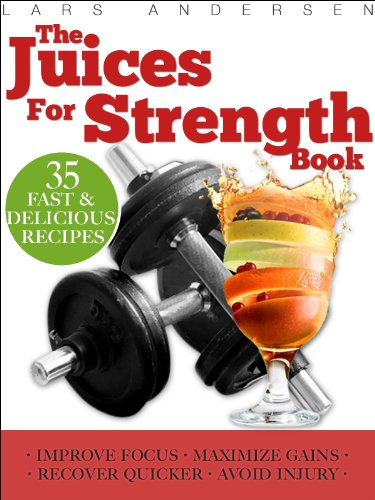Juices for Strength: Juicer Recipes, Diet and Nutrition for Maximum Strength Training Gains (Food for Fitness Series) (The Juice Standard compare prices)