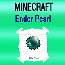 Minecraft Ender Pearl: A Story About a Magical Ender Pearl Audiobook by Billy Miner Narrated by Elizabeth Garrett