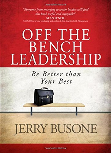 Off the Bench Leadership: Be Better Than Your Best, Jerry Busone