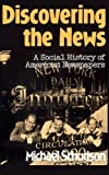 img - for Discovering The News: A Social History Of American Newspapers by Schudson, Michael (1981) Paperback book / textbook / text book