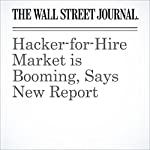 Hacker-for-Hire Market is Booming, Says New Report | Nicole Hong