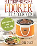 img - for Electric Pressure Cooker Guide and Cookbook: Starter Guide and 100 Delicious Recipes book / textbook / text book