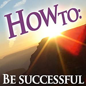 How To be Successful | [How To: Audiobooks]