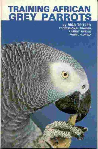 Training African Grey Parrots, Risa Teitler