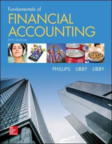 Fundamentals of Financial Accounting, by Fred Phillips, Robert Libby, Patricia Libby