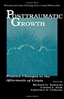 Posttraumatic Growth: Positive Changes in the Aftermath of Crisis (Personality and Clinical Psychology)