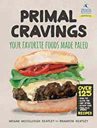 Primal Cravings: Your Favorite Foods Made Paleo