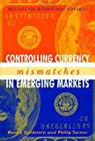Controlling Currency Mismatches In Emerging Markets (0881323608) by Goldstein, Morris