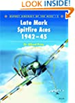 Late Marque Spitfire Aces of World Wa...