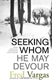 Seeking Whom He May Devour (Chief Inspector Adamsberg Mysteries) Fred Vargas