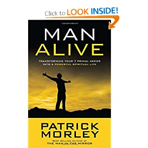 Man Alive: Transforming Your Seven Primal Needs into a Powerful Spiritual Life