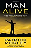 Man Alive: Transforming Your Seven Primal Needs into a Powerful Spiritual Life (1601423861) by Morley, Patrick