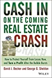 img - for Cash in on the Coming Real Estate Crash: How to Protect Yourself From Losses Now, and Turn a Profit After the Bubble Bursts book / textbook / text book