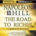Napoleon Hill - The Road to Riches: 13 Keys to Success  by Napoleon Hill Narrated by Napoleon Hill, W. Clement Stone, Greg S. Reid, Les Brown, Brian Tracy, Marcia Wieder