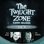An Occurrence at Owl Creek Bridge: The Twilight Zone Radio Dramas | Ambrose Bierce,Robert Enrico
