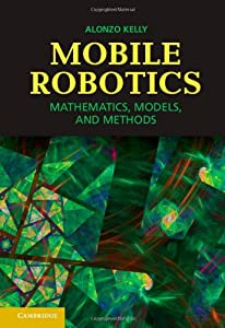 Mobile Robotics: Mathematics, Models, and Methods from Cambridge University Press