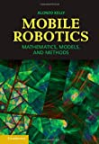 Alonzo Kelly Mobile Robotics: Mathematics, Models, and Methods