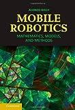 Alonzo Kelly Mobile Robotics: Mathematics, Models, and Methods