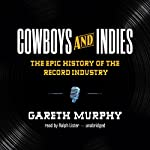 Cowboys and Indies: The Epic History of the Record Industry | Gareth Murphy