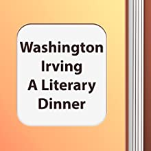A Literary Dinner (Annotated) (       UNABRIDGED) by Washington Irving Narrated by Anastasia Bertollo