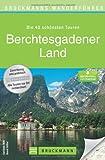 Wanderführer Berchtesgadener Land: Die 40 schönsten Touren zum Wandern rund um Königsee, Ramsau am Dachstein, Grünstein, Hochkönig und Watzmann, mit ... zum Download (Bruckmanns Wanderführer)