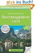 Wanderführer Berchtesgadener Land: Die 40 schönsten Touren zum Wandern rund um Königsee, Ramsau am Dachstein, Grünstein, Hochkönig und Watzmann, mit Wanderkarte und GPS-Daten zum Download