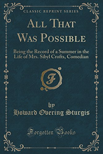 All That Was Possible: Being the Record of a Summer in the Life of Mrs. Sibyl Crofts, Comedian (Classic Reprint)