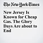 New Jersey Is Known for Cheap Gas. The Glory Days Are about to End | Sarah Maslin Nir