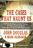 The Cases That Haunt Us: From Jack the Ripper to Jonbenet Ramsey, the Fbi's Leg (0684846004) by John & Mark Olshaker Douglas