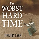 The Worst Hard Time: The Untold Story of Those Who Survived the Great American Dust Bowl | Timothy Egan