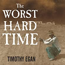 The Worst Hard Time: The Untold Story of Those Who Survived the Great American Dust Bowl (       UNABRIDGED) by Timothy Egan Narrated by Patrick Lawlor, Ken Burns